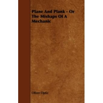 Plane and Plank  Or the Mishaps of a Mechanic by Optic & Oliver