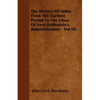 The History Of India From The Earliest Period To The Close Of Lord Dalhousies Administration  Vol III. by Marshman & John Clark