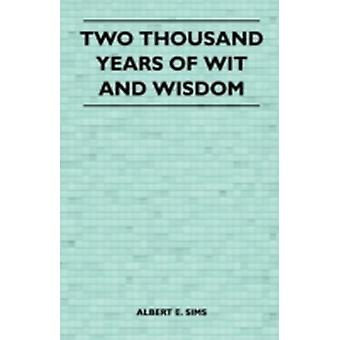 Two Thousand Years of Wit and Wisdom by Sims & Albert E.
