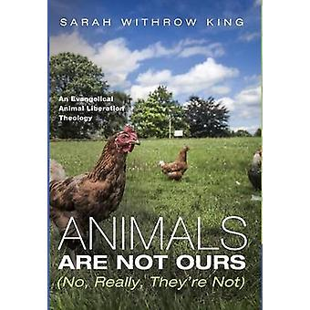 Animals Are Not Ours No Really Theyre Not by King & Sarah Withrow