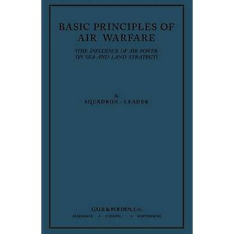 Basic Principles of Air Warfare The Influence of Air Power on Sea and Land Strategy 1927 by SquadronLeader