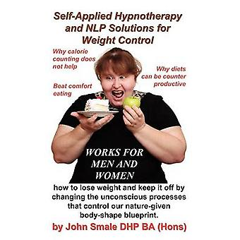 Self Applied Hypnotherapy and NLP Solutions for Weight Control by Smale & John