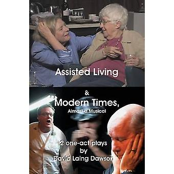 Assisted Living  Modern Times Almost A Musical 2 OneAct Plays. by Dawson & David Laing