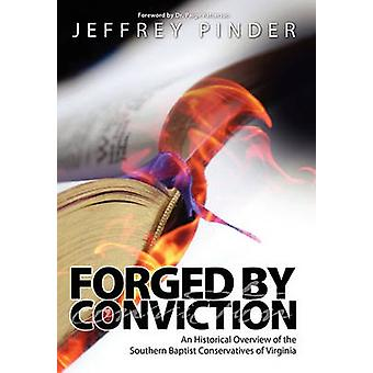 Forged by Conviction An Historical Overview of the Southern Baptist Conservatives of Virginia by Pinder & Jeffrey R.