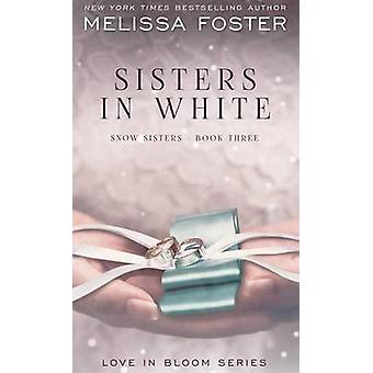 Sisters in White Love in Bloom Snow Sisters Book 3 by Foster & Melissa