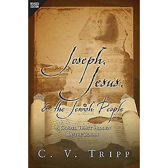 Joseph Jesus and the Jewish People A Gospel Tract Hidden in the Torah by Tripp & C.V.