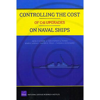 Controlling the Cost of C4I Upgrades on Naval Ships by John F Schank