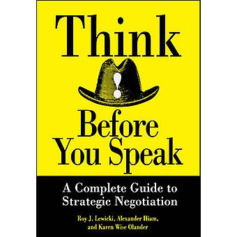 Think Before You Speak - A Complete Guide to Strategic Negotiation by