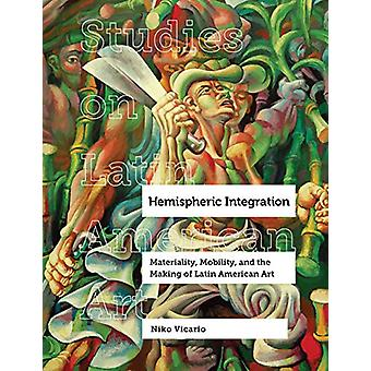 Hemispheric Integration - Materiality - Mobility - and the Making of L
