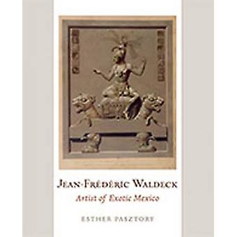 Jean-Frederic Waldeck - Artist of Exotic Mexico - 9780826347039 Book