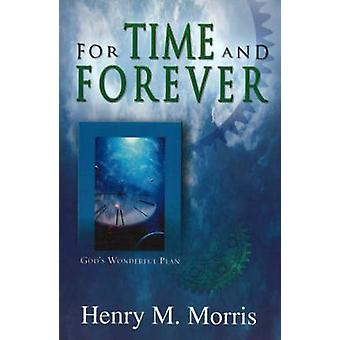 For Time and Forever - God's Wonderful Plan by Henry M. Morris - 97808