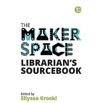 The Makerspace Librarian's Sourcebook by Ellyssa Kroski - 97817833022