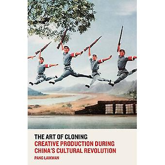 The Art of Cloning - Creative Production During China's Cultural Revol