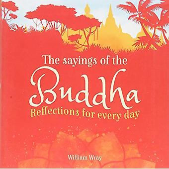 The Sayings of the Buddha - Reflections for Every Day by William Wray