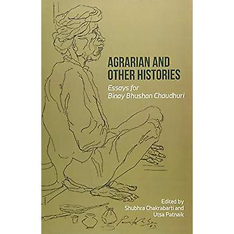 Agrarian and Other Histories - Essays for Binay Bhushan Chaudhuri by