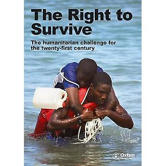 The Right to Survive - The Humanitarian Challenge in the Twenty -First