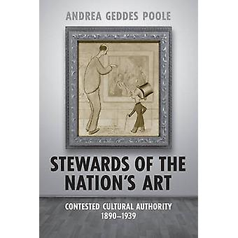 Stewards of the Nation-apos;s Art - Contested Cultural Authority 1890-1939