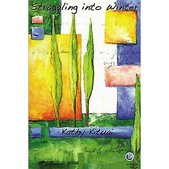 Straggling Into Winter by Kathy Kituai - 9781876819699 Book