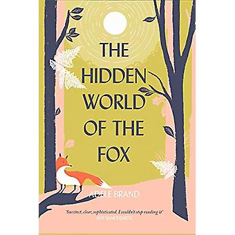 The Hidden World of the Fox by Adele Brand - 9780008327286 Book