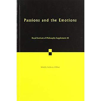 Passions and the Emotions - Volume 85 by Anthony O'Hear - 978110874804
