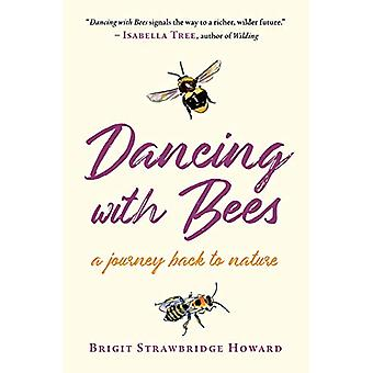 Dancing with Bees - A Journey Back to Nature by Brigit Strawbridge How