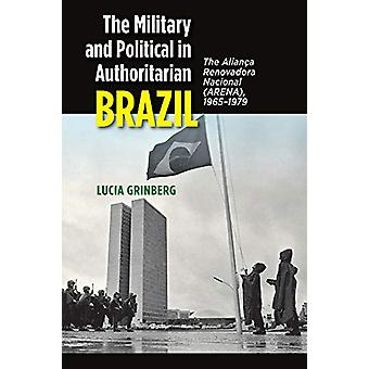 The Military and Political in Authoritarian Brazil - The Alianca Renov