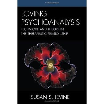 Loving Psychoanalysis - Technique and Theory in the Therapeutic Relati