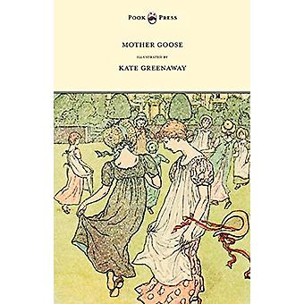 Mother Goose Or The Old Nursery Rhymes by Kate Greenaway - 9781443797