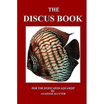 The Discus Book - For The Dedicated Aquarist by Alastair R Agutter - 9