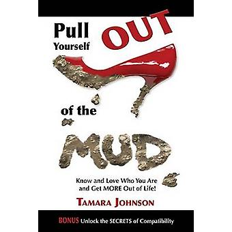 Pull Yourself Out of the Mud - Know and Love Who You Are and Get More
