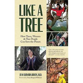 Like a Tree How Trees Women and Tree People Can Save the Planet Ecofeminism Environmental Activism