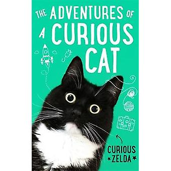 The Adventures of a Curious Cat wit and wisdom from Curious Zelda purrfect for cats and their humans
