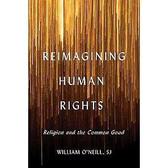 Reimagining Human Rights by William R. ONeill
