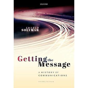 Getting the Message by Solymar & Laszlo Emeritus Professor of Applied Electromagnetism at the University of Oxford and Visiting Professor and Senior Research Fellow at Imperial College & London