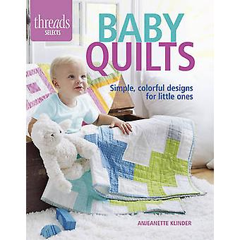 Baby Quilts - Simple - Colorful Designs for Little Ones by Anjeanette