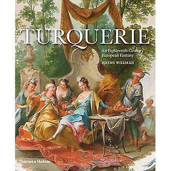 Turquerie - eine Achtzehntjahrhundert europäischen Fantasy von Haydn Williams -