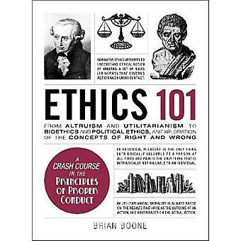 Ethics 101 - From Altruism and Utilitarianism to Bioethics and Politic