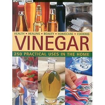 Vinaigre: 250 utilisations pratiques à la maison: santé - guérison - beauté - soins à domicile - cuisine