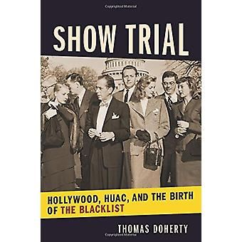 Show Trial - Hollywood - HUAC - and the Birth of the Blacklist by Thom