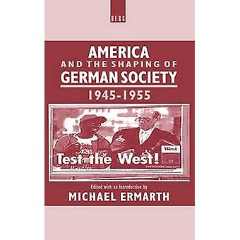 America and the Shaping of German Society 19451955 by Ermarth & Michael