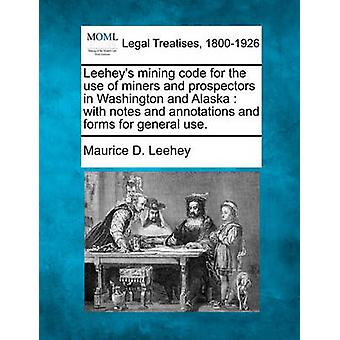 Leeheys mining code for the use of miners and prospectors in Washington and Alaska  with notes and annotations and forms for general use. by Leehey & Maurice D.
