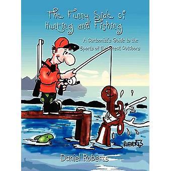 Die lustige Seite der Jagd und Fischerei einen Karikaturisten-Leitfaden für die Sportarten im Freien von Roberts & Daniel