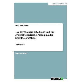 Die Psychologie C.G. Jungs und das systemtheoretische Paradigma der Selbstorganisation by Barve & Dr. Karin