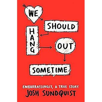 We Should Hang Out Sometime by Josh Sundquist - 9780316251020 Book