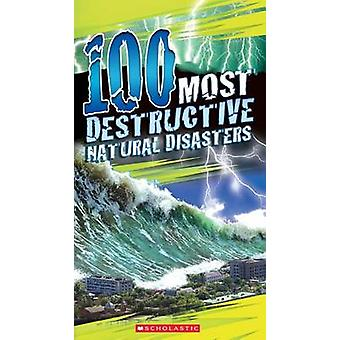 100 Most Destructive Natural Disasters Ever by Anna Claybourne - 9780
