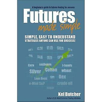 Futures Made Simple - A Beginner's Guide to Futures Trading for Succes