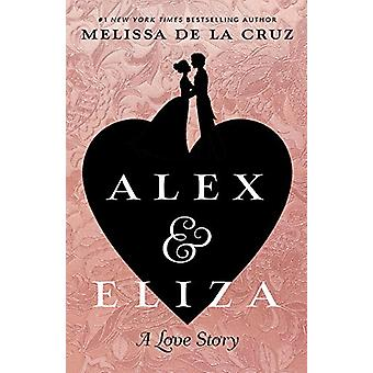Alex & Eliza - A Love Story by Melissa de la Cruz - 9781432840518 Book