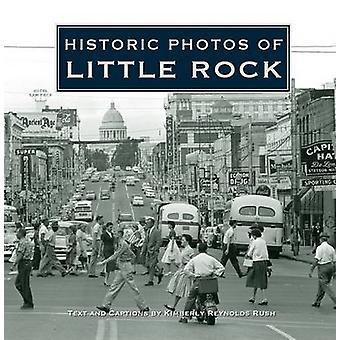 Historic Photos of Little Rock by Kim Reynolds Rush - 9781596523791 B