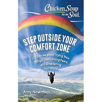 Chicken Soup for the Soul - Step Outside Your Comfort Zone - 101 Storie