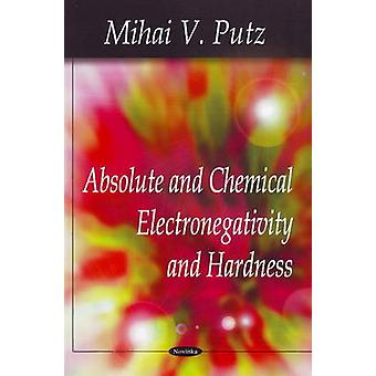Absolute and Chemical Electronegativity and Hardness by Mihai V. Putz